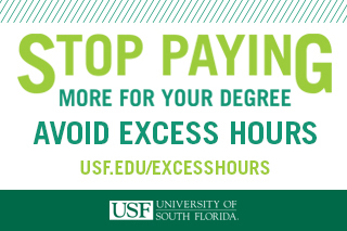 Stop paying more for your degree. Avoid excess hours. usf.edu/excesshours. University of South Florida
